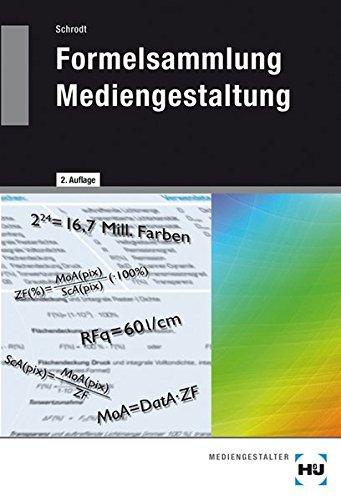 Formelsammlung Mediengestaltung: Formeln und Erläuterungen zur digitalen Mathematik, Densitometrie, Farbmetrik und Gammakorrektur
