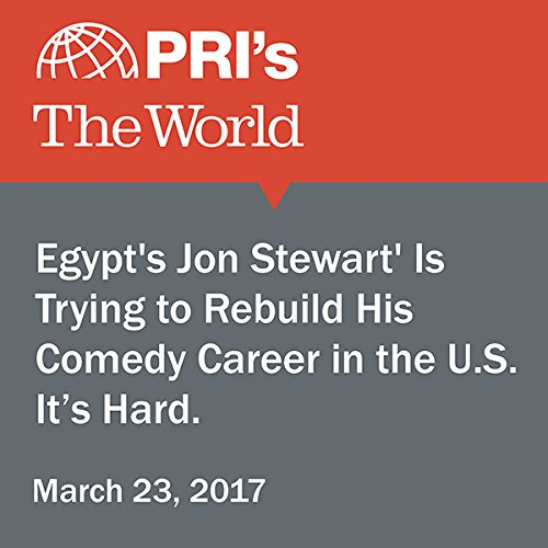 'Egypt's Jon Stewart' Is Trying to Rebuild His Comedy Career in the U.S. It's Hard. audiobook cover art