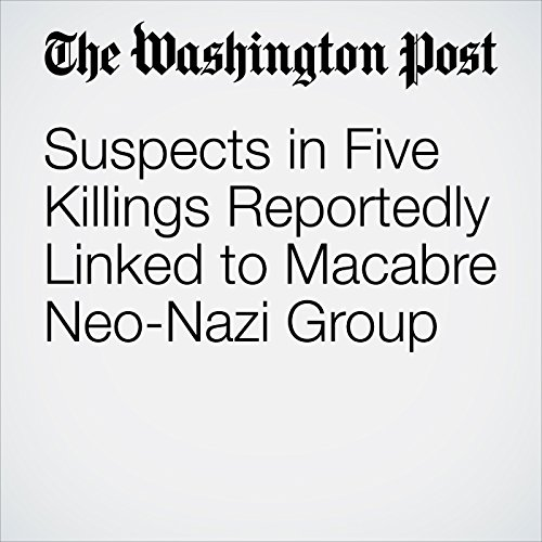 Suspects in Five Killings Reportedly Linked to Macabre Neo-Nazi Group copertina
