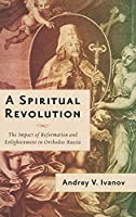 A Spiritual Revolution: The Impact of Reformation and Enlightenment in Orthodox Russia
