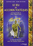 Le Jeu des Accords Toltèques - La Voie du Chevalier pour des relations impeccables