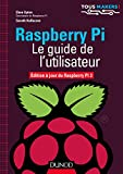 Raspberry Pi - Le guide de l'utilisateur - Edition à jour de Raspberry Pi 3 (Tous makers !)