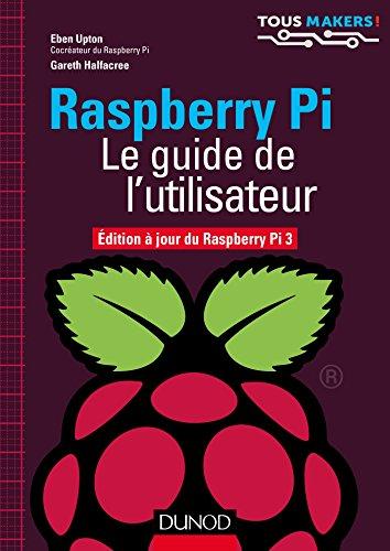 Raspberry Pi - Le guide de l'utilisateur - Edition à jour de Raspberry Pi 3: Edition à jour de Raspberry...