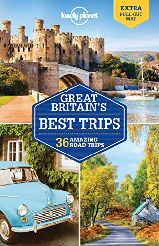 Lonely Planet Great Britain's Best Trips: 36 Amazing Road Trips (Travel Guide)