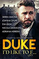 Duke I'd Like to F...: A Historical Romance Anthology
