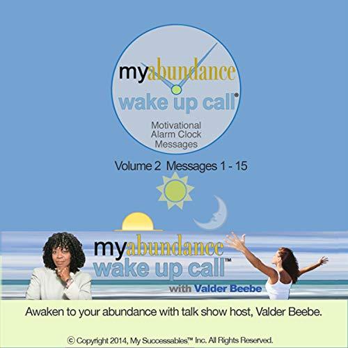 My Abundance Wake UP Call (TM) Morning Motivating Messages - Volume 2