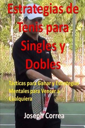 Estrategias de Tenis Para Singles y Dobles: Tácticas Para Ganar y Estrategias Mentales Para Vencer a Cualquiera