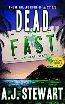 Dead Fast (Miami Jones Florida Mystery Book 4) by [A.J. Stewart]