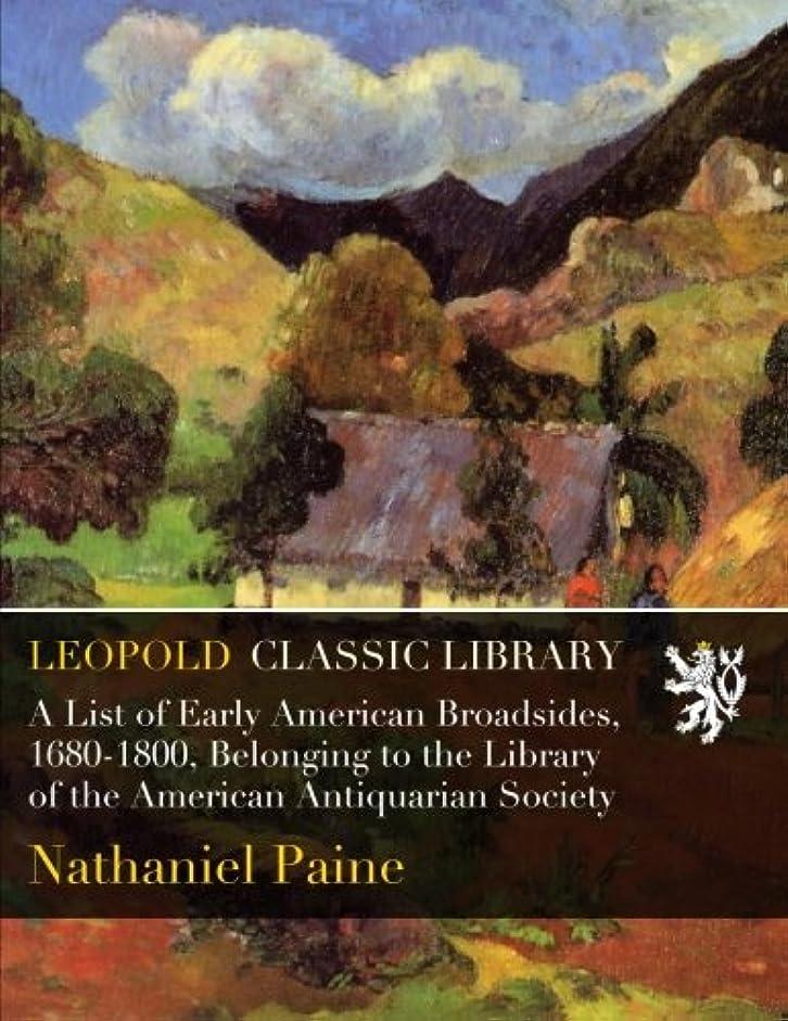 鬼ごっこ統合カリングA List of Early American Broadsides, 1680-1800, Belonging to the Library of the American Antiquarian Society