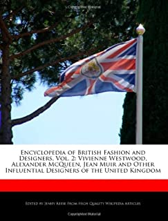 Encyclopedia of British Fashion and Designers, Vol. 2: Vivienne Westwood, Alexander McQueen, Jean Muir and Other Influenti...