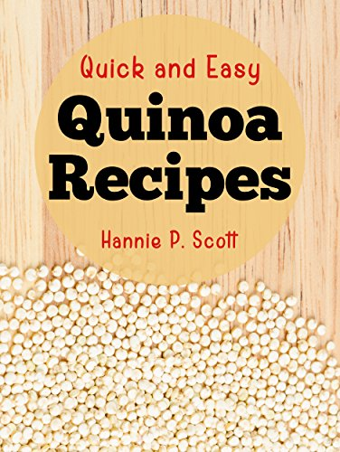 Quick and Easy Quinoa Recipes by [Hannie P. Scott]