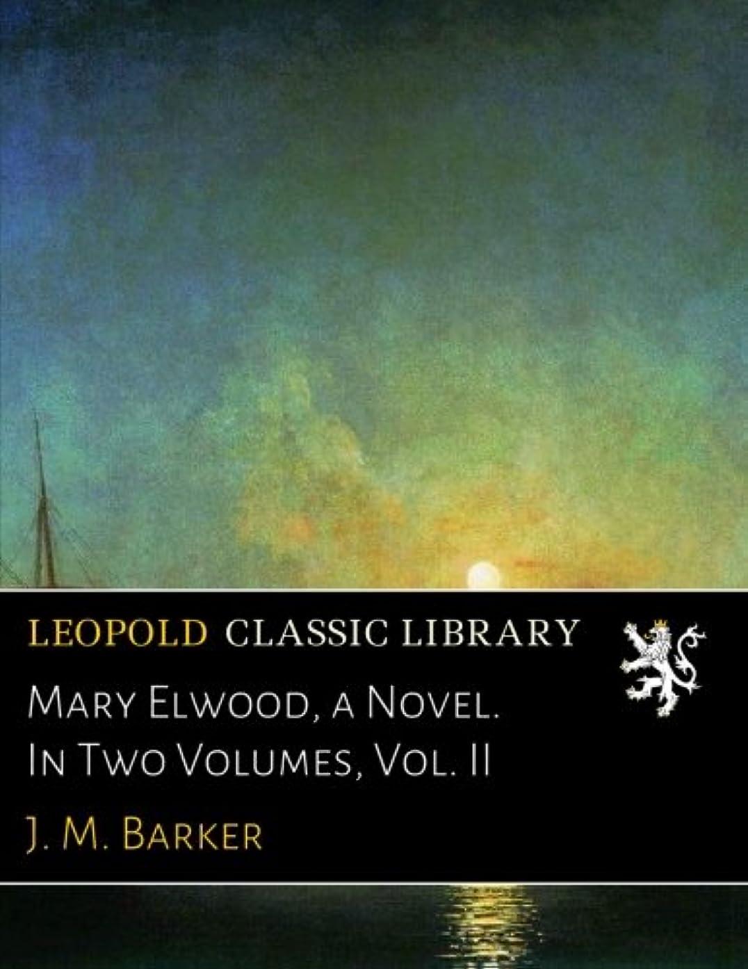 夫婦知覚ランドマークMary Elwood, a Novel. In Two Volumes, Vol. II