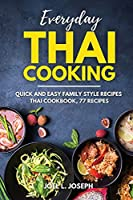 Everyday Thai Cooking: Quick and Easy Family Style Recipes [Thai Cookbook, 77 Recipes]