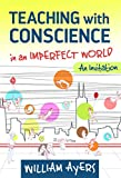 Teaching with Conscience in an Imperfect World: An Invitation (Teaching for Social Justice Series)