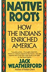 Native Roots: How the Indians Enriched America Kindle Edition