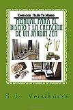 Manual para el diseño y creacion de un Jardin Zen: Una guía fácil y rápida para ayudarte a crear tu propio Jardin Zen: Volume 1 (Coleccion Hazlo tu mismo)