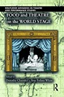 Food and Theatre on the World Stage (Routledge Advances in Theatre & Performance Studies)