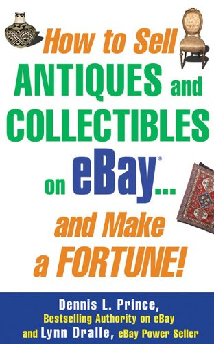 How to Sell Antiques and Collectibles on eBay... And Make a Fortune! (English Edition) eBook: Prince, Dennis L., Dralle, Lynn: Amazon.es: Tienda Kindle