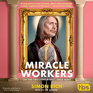 Miracle Workers     A Novel              By:                                                                                                                                 Simon Rich                               Narrated by:                                                                                                                                 Simon Rich                      Length: 4 hrs and 19 mins     97 ratings     Overall 4.3
