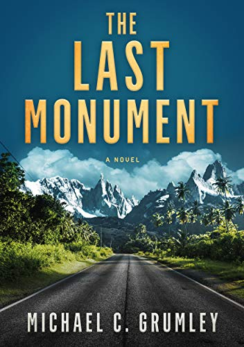 The Last Monument by [Michael C. Grumley]