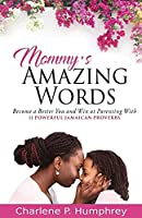 Mommy's Amazing Words: Become a better you and win at parenting with 11 powerful Jamaican proverbs