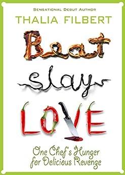 Beat Slay Love: One Chef's Hunger for Delicious Revenge by [Thalia Filbert, Taffy Cannon, Lise McClendon, Katy Munger, Gary Phillips, Kate Flora]