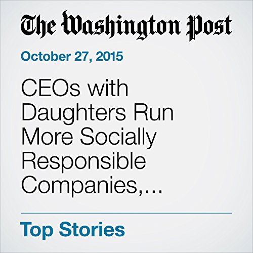 CEOs with Daughters Run More Socially Responsible Companies, Research Finds audiobook cover art