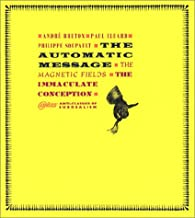 The Automatic Message, the Magnetic Fields, the Immaculate Conception (Atlas Anti-Classics)