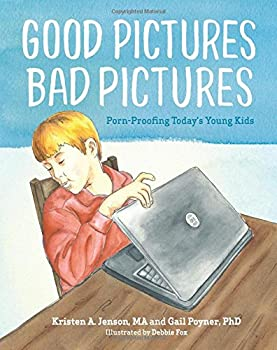 Good Pictures Bad Pictures  Porn-Proofing Today s Young Kids