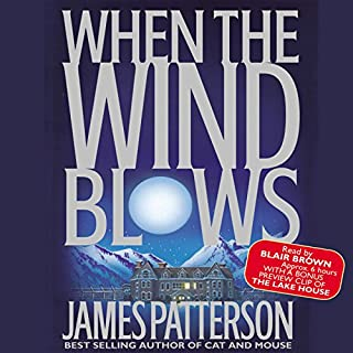 When the Wind Blows                   Written by:                                                                                                                                 James Patterson                               Narrated by:                                                                                                                                 Kimberly Schraf                      Length: 10 hrs and 16 mins     3 ratings     Overall 5.0