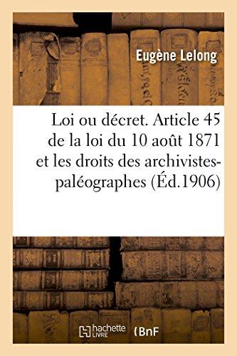 Loi Ou Décret. Article 45 de la Loi Du 10 Août 1871 Et Les Droits Des Archivistes-Paléographes (Sciences sociales) (French Edition)