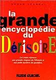 La grande encyclopédie du dérisoire, tome 1 - Fluide Glacial-Audie - 18/12/1996