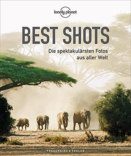 Bildband: Lonely Planet - Best Shots. Die spektakulärsten Reisefotos aus aller Welt. Die 200 besten Fotografien der Lonely-Planet-Reisefotografen mit ... Die spektakulärsten Fotos aus aller Welt