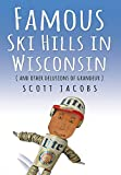 Famous Ski Hills in Wisconsin: (And Other Delusions of Grandeur)