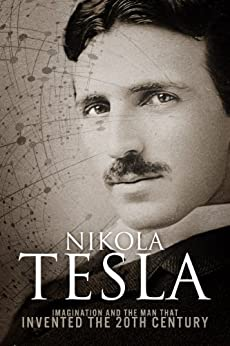 Nikola Tesla: Imagination and the Man That Invented the 20th Century (English Edition) van [Sean Patrick]