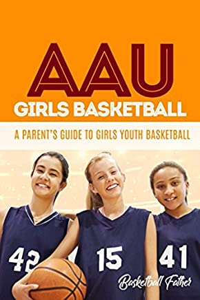 AAU Girls Basketball: A Parent's Guide to Girls Youth Basketball