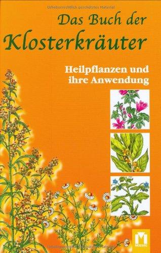 Das Buch der Klosterkräuter: Heilpflanzen und ihre Anwendung