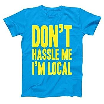 Don t Hassle Me I m Local Funny Retro Movie Bob Humor Boating Lake House Summer Mens Shirt XXX-Large Aqua