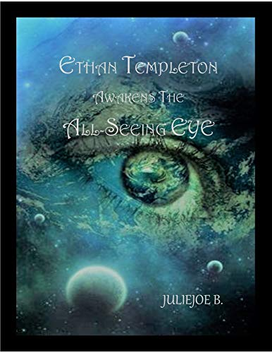 ETHAN TEMPLETON AWAKENS THE ALL-SEEING EYE by [JULIEJOE B.]
