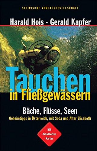 Tauchen in Fließgewässern: Bäche, Flüsse, Seen – Geheimtipps in Österreich. Mit Soča und Alter Elisabeth