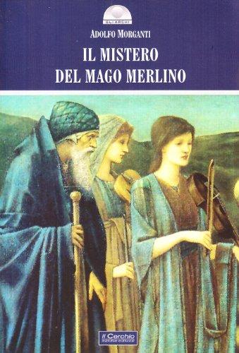 Il mistero del mago Merlino. Ediz. illustrata