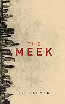 The Meek (Unbound Trilogy Book 1) by [J.D. Palmer]
