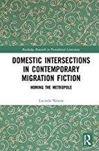 Domestic Intersections in Contemporary Migration Fiction: Homing the Metropole (Routledge Research in Postcolonial Literatures)