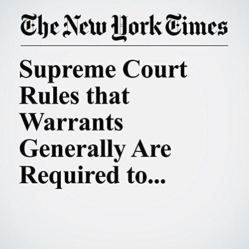 Supreme Court Rules that Warrants Generally Are Required to Collect Cellphone Data copertina