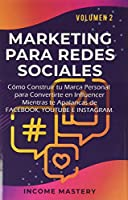 Marketing Para Redes Sociales: Como Construir tu Marca Personal para Convertirte en Influencer Mientras te Apalancas de Facebook, Youtube e Instagram Volumen 2