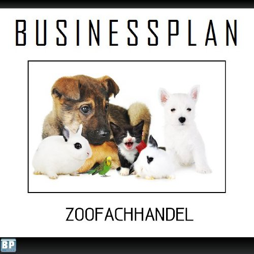 Businessplan Vorlage - Existenzgründung Zoofachhandel Start-Up professionell und erfolgreich mit Checkliste, Muster inkl. Beispiel