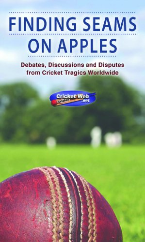 FINDING SEAMS ON APPLES: DEBATES, DISCUSSIONS AND DISPUTES FROM CRICKET TRAGI WORLDWIDE (English Edition)