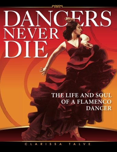 Dancers Never Die: The Life and Soul of a Flamenco Dancer