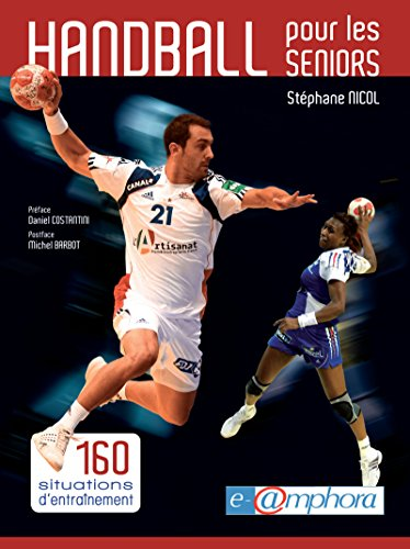 Handball pour les seniors: 160 situations d'entraînement (ARTICLES SANS C) (French Edition)