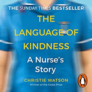 The Language of Kindness     A Nurse's Story              By:                                                                                                                                 Christie Watson                               Narrated by:                                                                                                                                 Christie Watson                      Length: 8 hrs and 58 mins     326 ratings     Overall 4.6